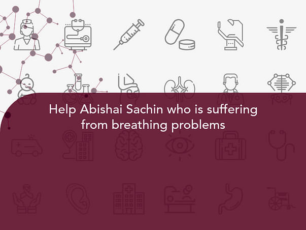 Help Abishai Sachin who is suffering from breathing problems