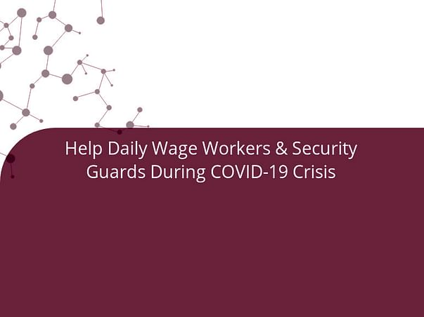 Help Daily Wage Workers & Security Guards During COVID-19 Crisis