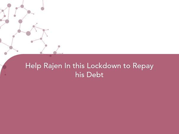 Help Rajen In this Lockdown to Repay his Debt