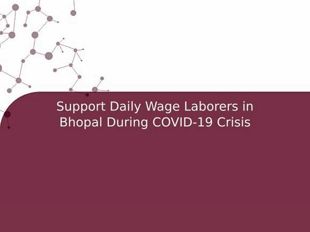 Support Daily Wage Laborers in Bhopal During COVID-19 Crisis