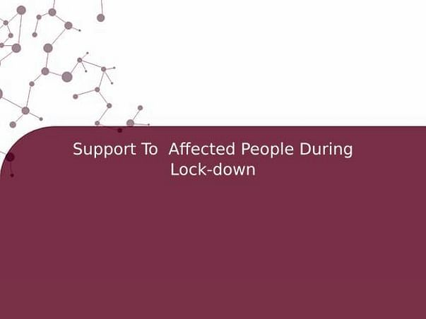 Support To  Affected People During Lock-down
