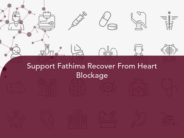 Support Fathima Recover From Heart Blockage