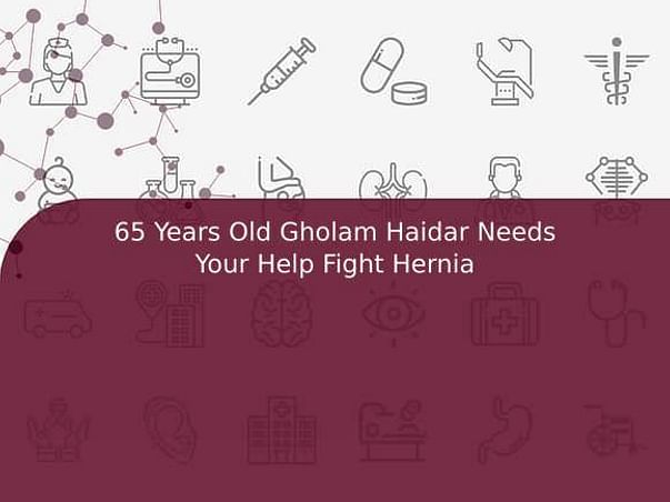 65 Years Old Gholam Haidar Needs Your Help Fight Hernia