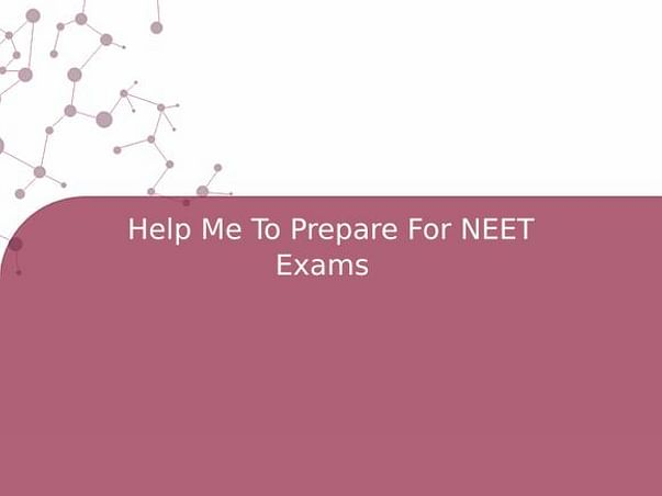 Help Me To Prepare For NEET Exams