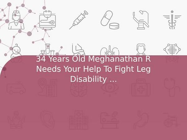 34 Years Old Meghanathan R Needs Your Help To Fight Leg Disability And Needed Surgery