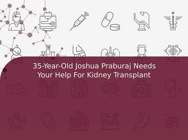 35-Year-Old Joshua Praburaj Needs Your Help For Kidney Transplant