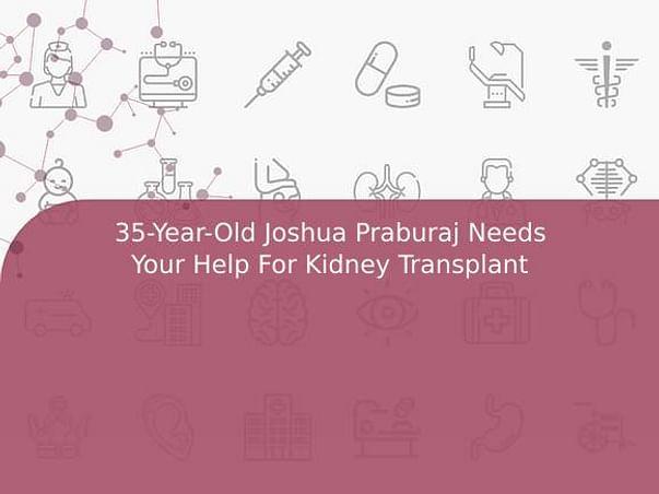 35-Year-Old Joshua Praburaj Needs Your Help For Kidney Transplant
