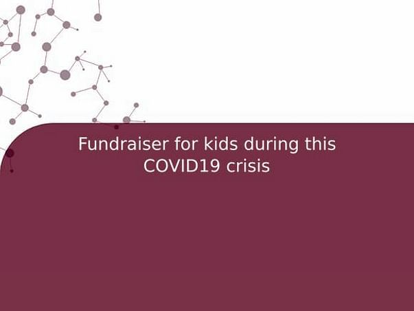 Fundraiser for kids during this COVID19 crisis