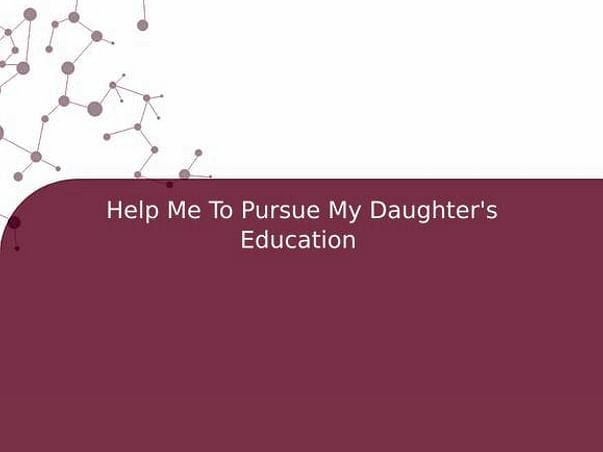 Help Me To Pursue My Daughter's Education