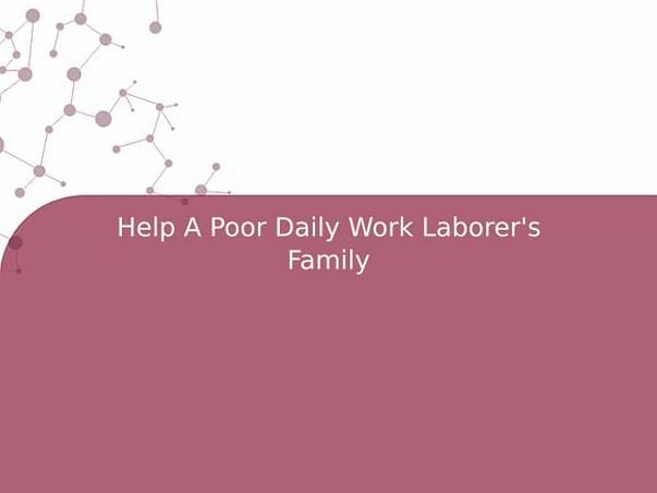 Help A Poor Daily Work Laborer's Family