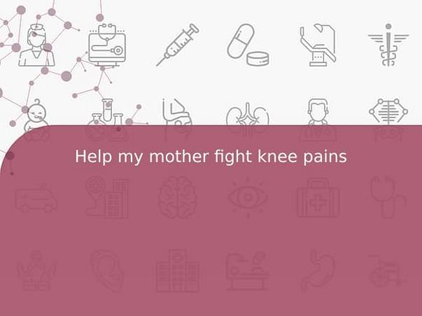 Help my mother fight knee pains