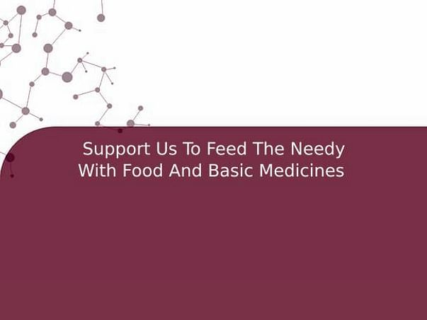 Support Us To Feed The Needy With Food And Basic Medicines