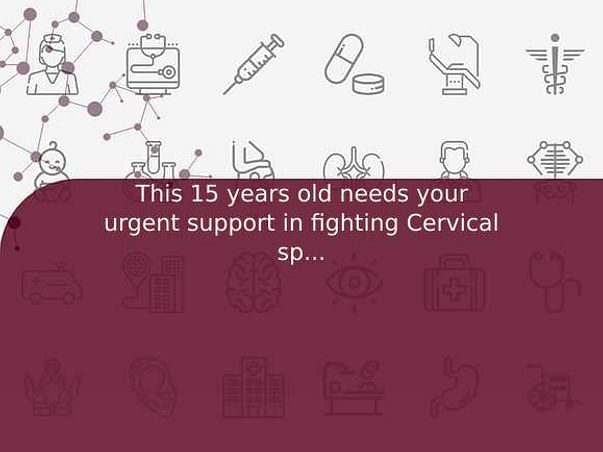 This 15 years old needs your urgent support in fighting Cervical spine fracture