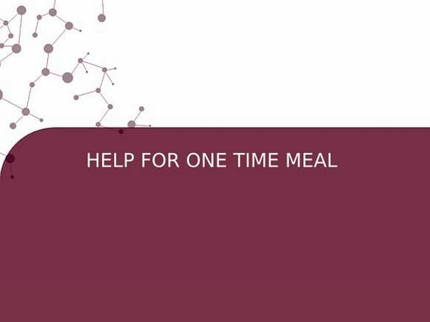 HELP FOR ONE TIME MEAL