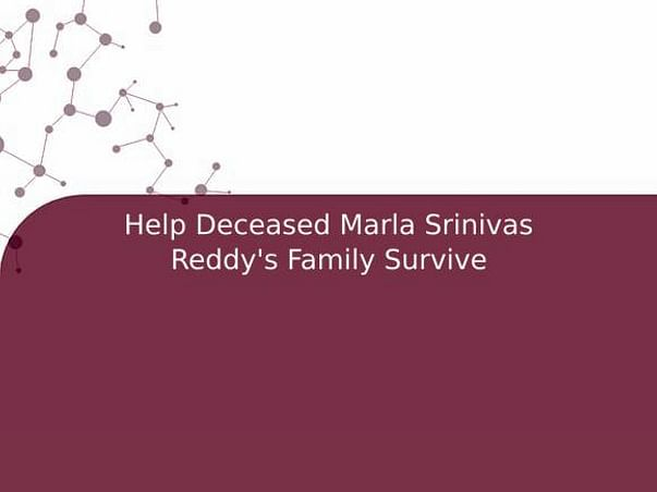 Help Deceased Marla Srinivas Reddy's Family Survive