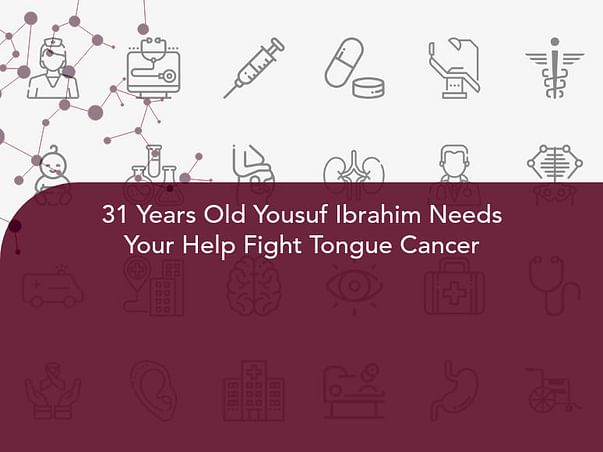 31 Years Old Yousuf Ibrahim Needs Your Help Fight Tongue Cancer
