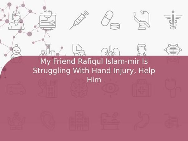 My Friend Rafiqul Islam-mir Is Struggling With Hand Injury, Help Him