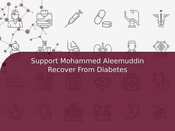 Support Mohammed Aleemuddin Recover From Diabetes