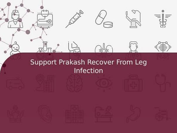Support Prakash Recover From Leg Infection