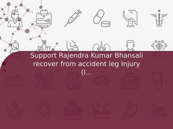 Support Rajendra Kumar Bhansali recover from accident leg Injury (ligament)