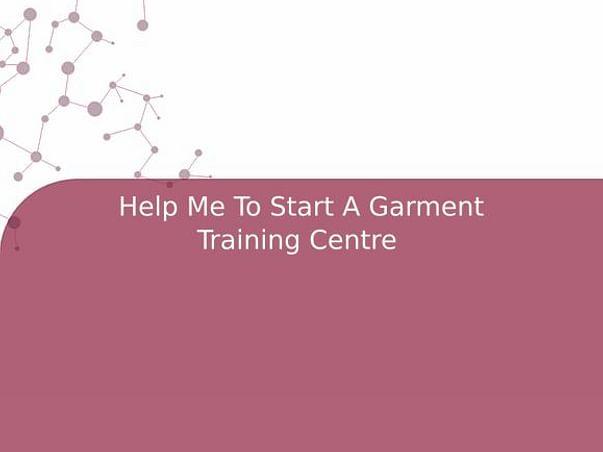 Help Me To Start A Garment Training Centre