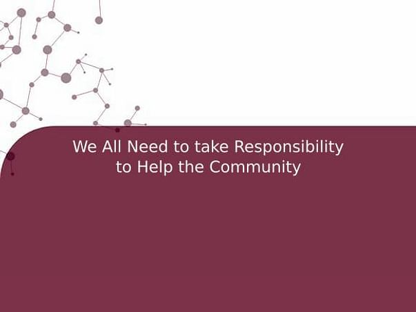 We All Need to take Responsibility to Help the Community