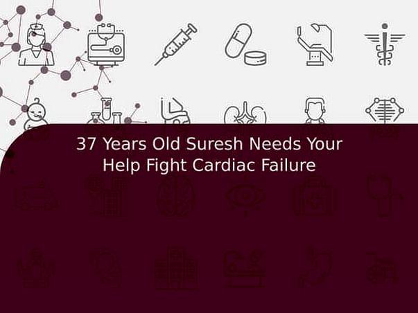37 Years Old Suresh Needs Your Help Fight Cardiac Failure