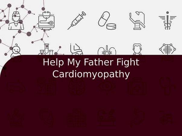 Help My Father Fight Cardiomyopathy