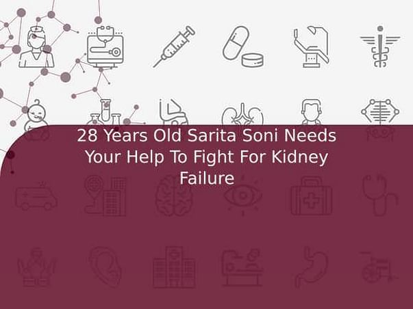 28 Years Old Sarita Soni Needs Your Help To Fight For Kidney Failure