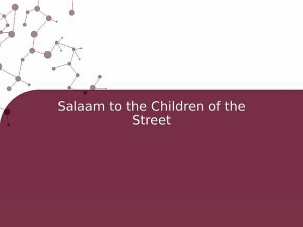 Salaam to the Children of the Street