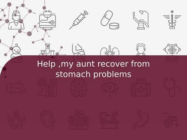 Help ,my aunt recover from stomach problems