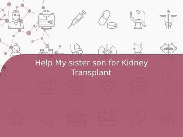 Help My sister son for Kidney Transplant