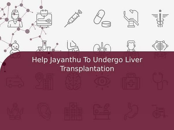 Help Jayanthu To Undergo Liver Transplantation