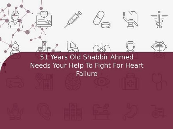 51 Years Old Shabbir Ahmed Needs Your Help To Fight For Heart Faliure