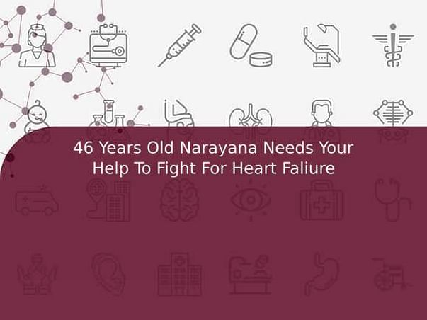 46 Years Old Narayana Needs Your Help To Fight For Heart Faliure