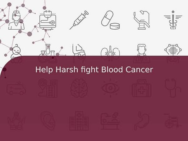 Help Harsh fight Blood Cancer