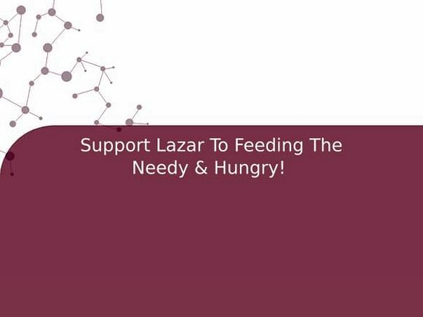Support Lazar To Feeding The Needy & Hungry!
