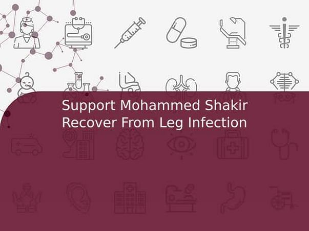Support Mohammed Shakir Recover From Leg Infection