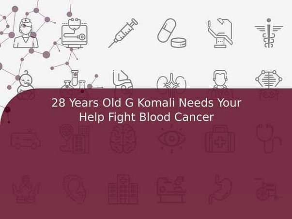 28 Years Old G Komali Needs Your Help Fight Blood Cancer