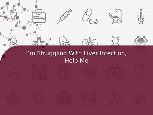 I'm Struggling With Liver Infection, Help Me