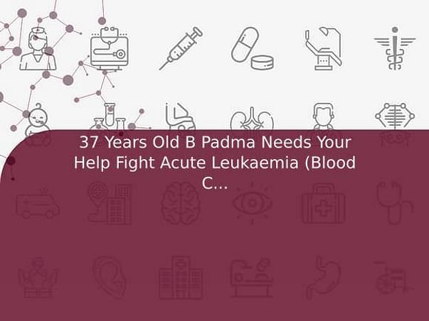 37 Years Old B Padma Needs Your Help Fight Acute Leukaemia (Blood Cancer)