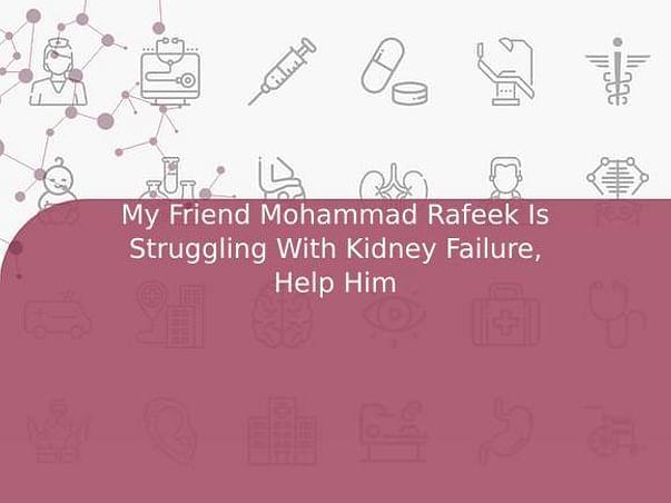 My Friend Mohammad Rafeek Is Struggling With Kidney Failure, Help Him