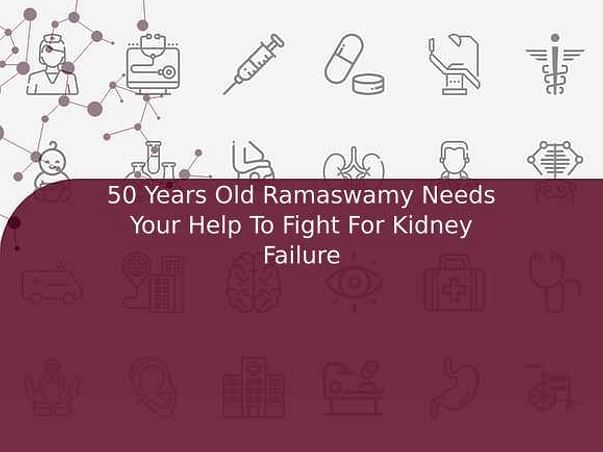 50 Years Old Ramaswamy Needs Your Help To Fight For Kidney Failure