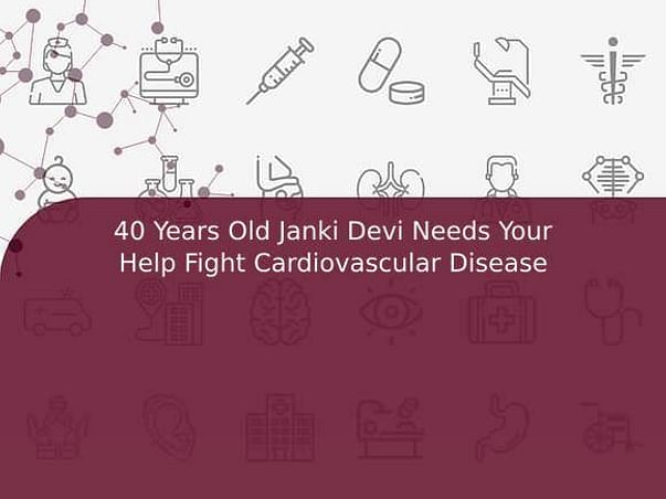 40 Years Old Janki Devi Needs Your Help Fight Cardiovascular Disease