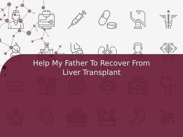 Help My Father To Recover From Liver Transplant
