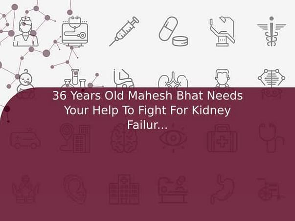 36 Years Old Mahesh Bhat Needs Your Help To Fight For Kidney Failure And Needed Kidney Transplant