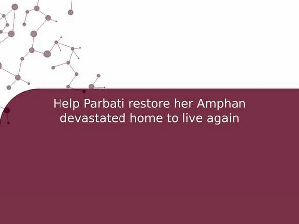 Help Parbati restore her Amphan devastated home to live again
