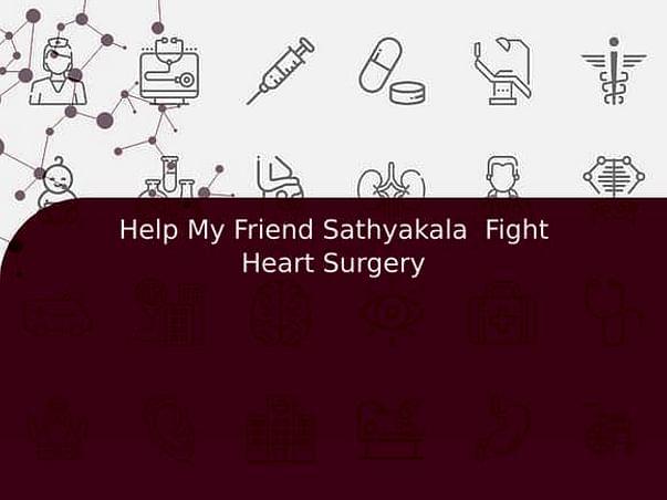 Help My Friend Sathyakala  Fight Heart Surgery