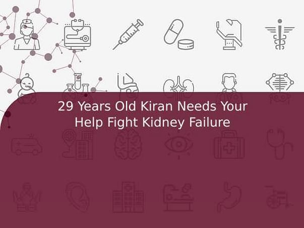 29 Years Old Kiran Needs Your Help Fight Kidney Failure