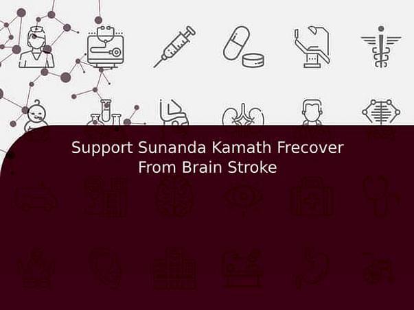 Support Sunanda Kamath Recovering  From Brain Stroke